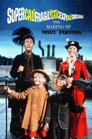 Supercalifragilisticexpialidocious: The Making of 'Mary Poppins' (2004)