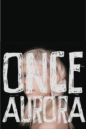 Watch Once Aurora Full Movie