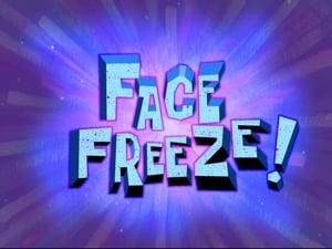SpongeBob SquarePants Season 8 : Face Freeze!