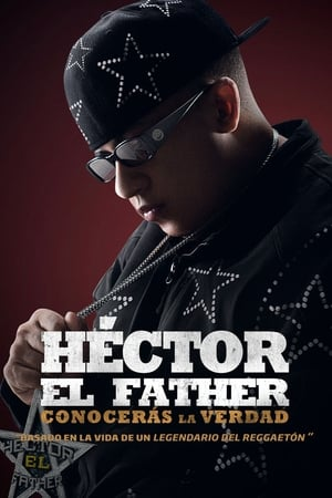 Watch Héctor El Father: Conocerás la verdad Full Movie
