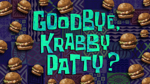 SpongeBob SquarePants Season 9 : Goodbye, Krabby Patty?