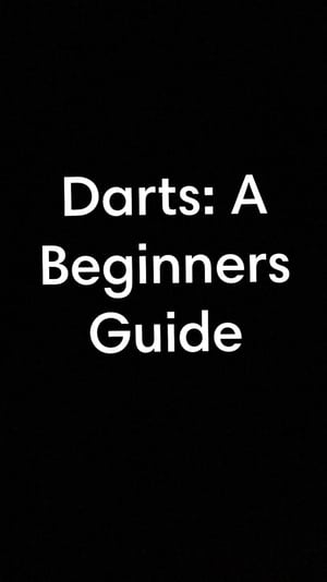 Darts: A Beginners Guide