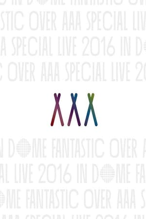 AAA Special Live 2016 in Dome -Fantastic Over-
