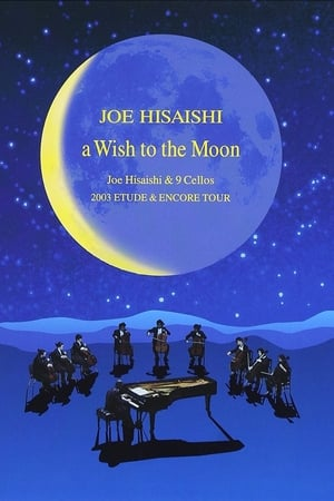 A Wish to the Moon: Joe Hisaishi & 9 Cellos 2003 Etude & Encore Tour