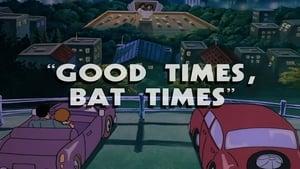 Good Times, Bat Times