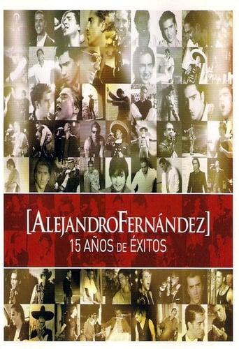 Poster of Alejandro Fernández: 15 Años De Exitos