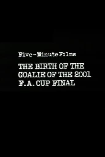 Poster of Five-Minute Films: The Birth of the Goalie of the 2001 F.A. Cup Final