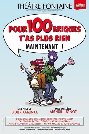 Poster of Pour 100 briques t'as plus rien maintenant !