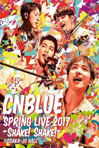 CNBLUE - SPRING LIVE 2017 -Shake! Shake!-