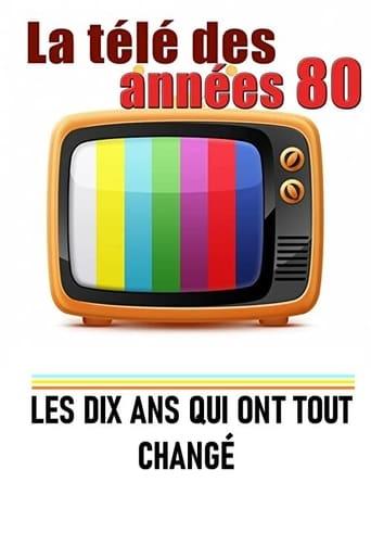 Poster of La télé des années 80 - Les 10 ans qui ont tout changé