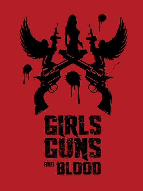 watch Girls Guns and Blood full movie online stream free HD