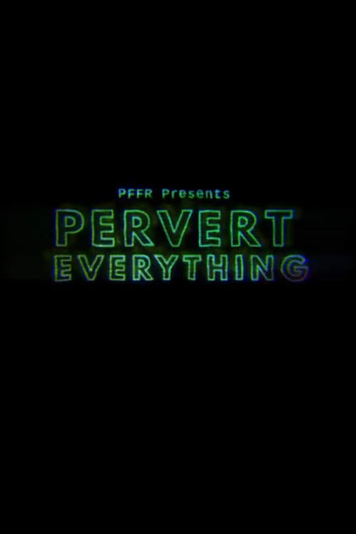 Watch Pervert Everything Full Movie Download