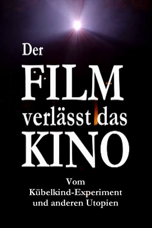 Der Film verlässt das Kino: Vom Kübelkind-Experiment und anderen Utopien