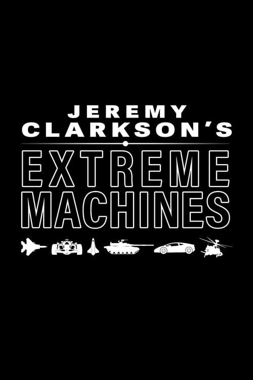 Jeremy Clarkson's Extreme Machines