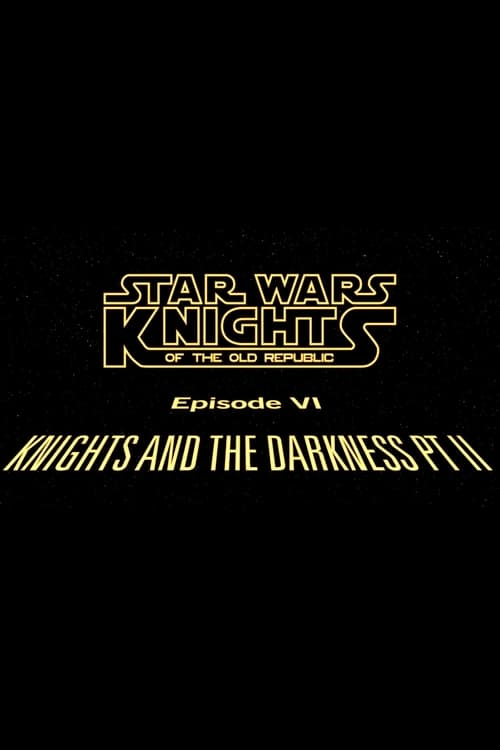 Star Wars Knights of the Old Republic: Episode VI: Knights and the Darkness Pt. II