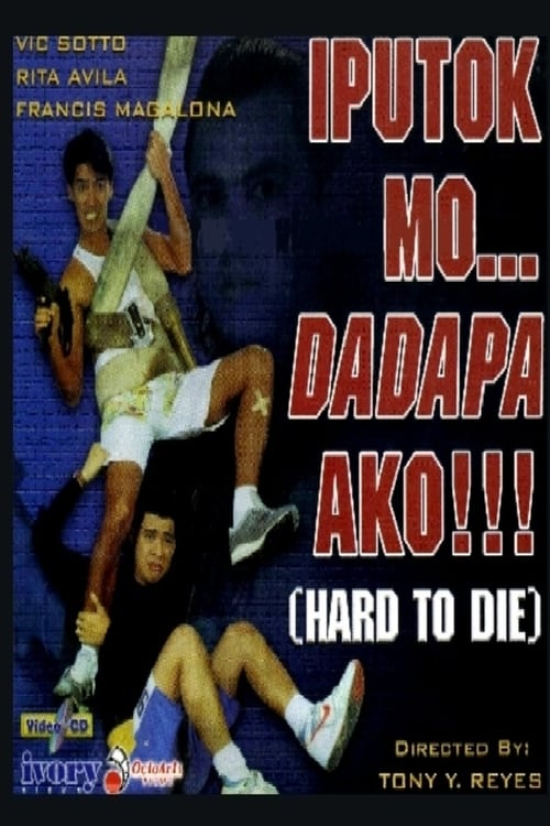 Iputok mo... Dadapa ako! (Hard to Die)