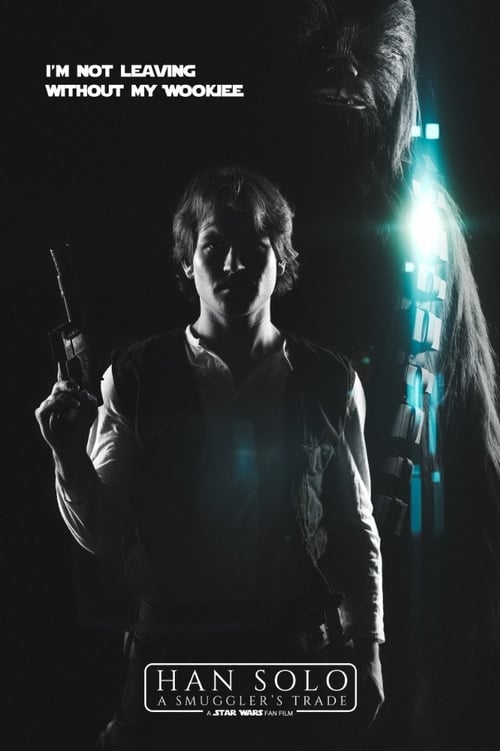 Han Solo: A Smuggler's Trade - A Star Wars Fan Film
