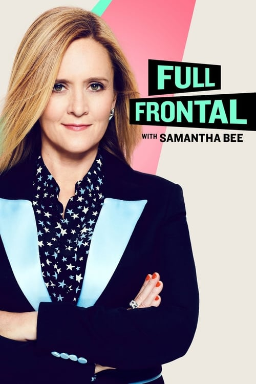 Watch Full Frontal with Samantha Bee Full Movie Download