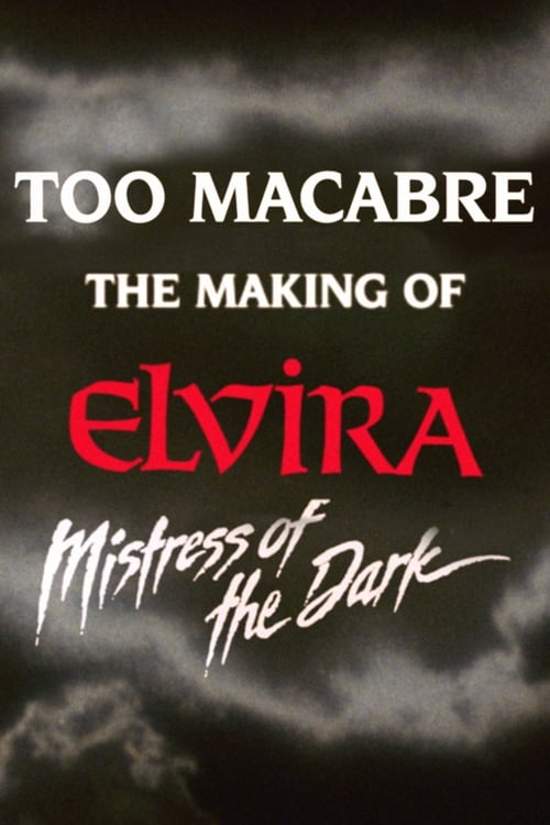 Too Macabre: The Making of Elvira, Mistress of the Dark (*)