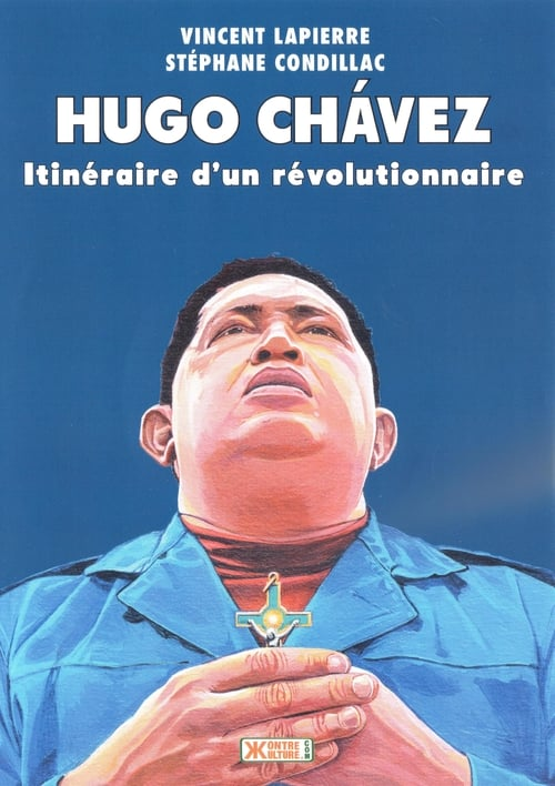 Hugo Chávez: Itinéraire d'un révolutionnaire