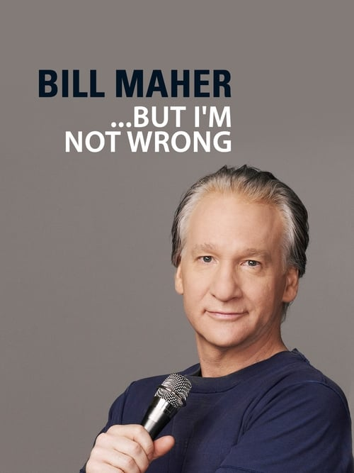 """Bill Maher: """"... But I'm Not Wrong"""""""
