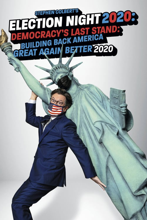 Stephen Colberts Election Night 2020 Democracys Last Stand Building Back America Great Again Better 2020