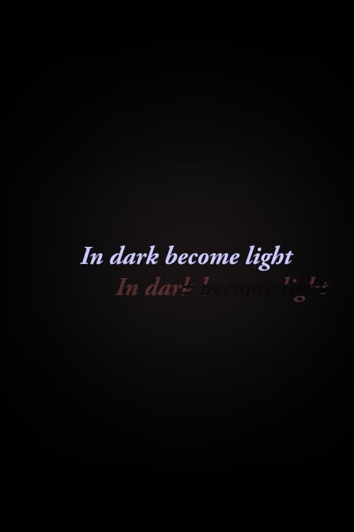 In Dark Become Light