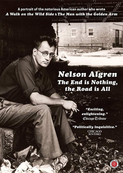 Nelson Algren: The End Is Nothing, the Road Is All...