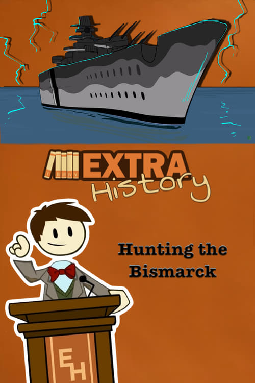 Watch Extra History Hunting the Bismarck Full Movie Download