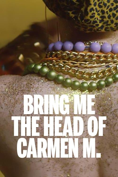 Bring me the Head of Carmen M.