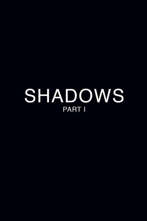 Shadows - Part 1