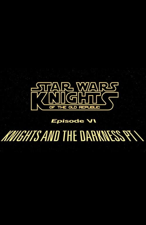 Star Wars Knights of the Old Republic: Episode VI: Knights and the Darkness Pt. I