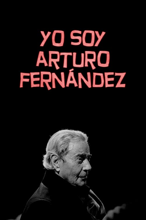 Watch Yo soy Arturo Fernández Full Movie Download