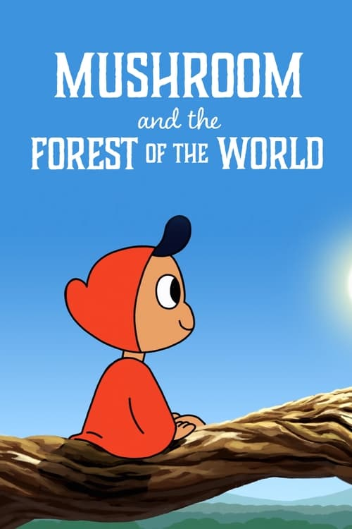 Mushroom And The Forest Of The World