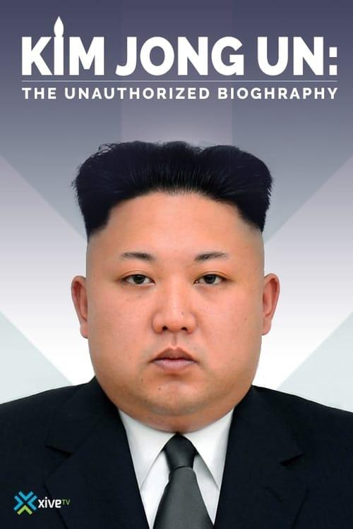Kim Jong-un: The Unauthorized Biography