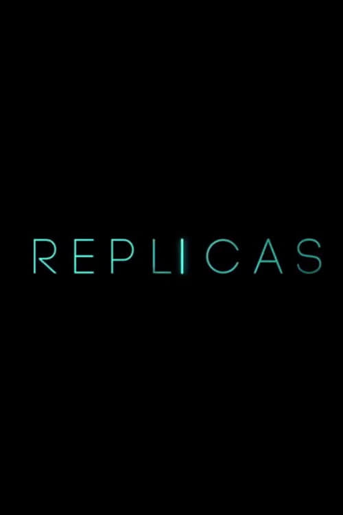 Watch Replicas (2018) HD Movie Streaming