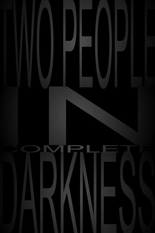 Two People in Complete Darkness