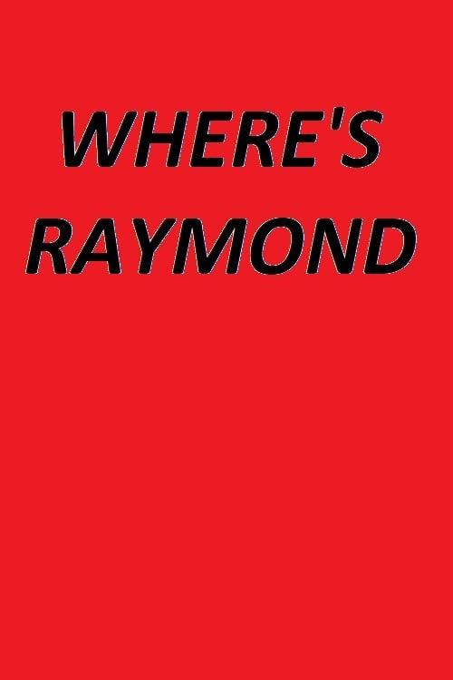 Where's Raymond?