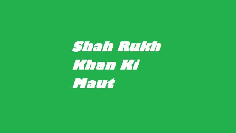 Shah Rukh Khan Ki Maut