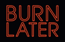 Burn Later Productions logo