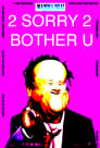 Not 2 Sorry 2 Bother U poster