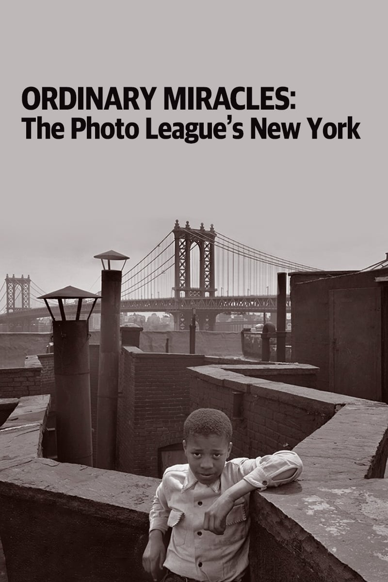 Ordinary Miracles: The Photo League's New York (2012)