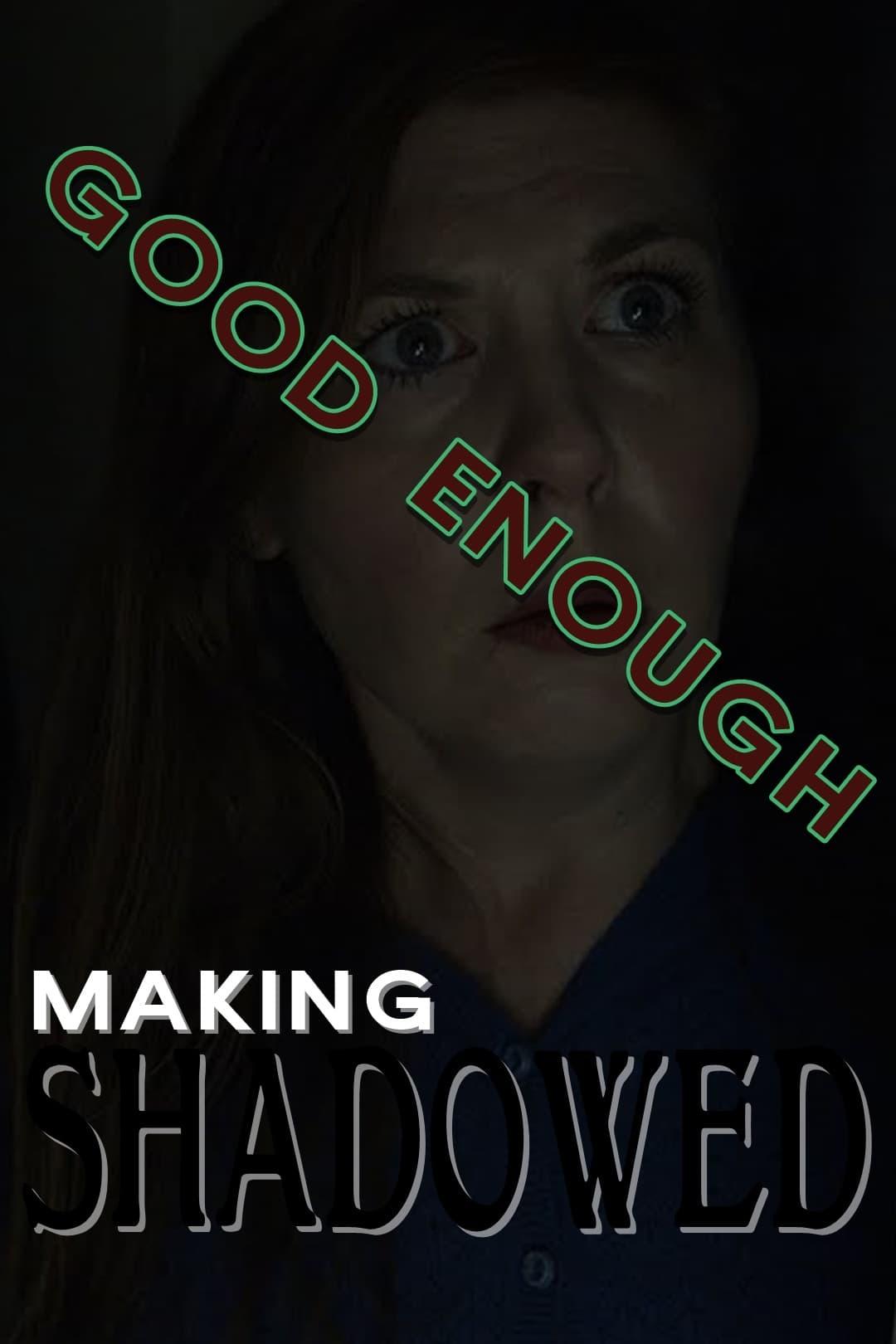 Good Enough: Making Shadowed