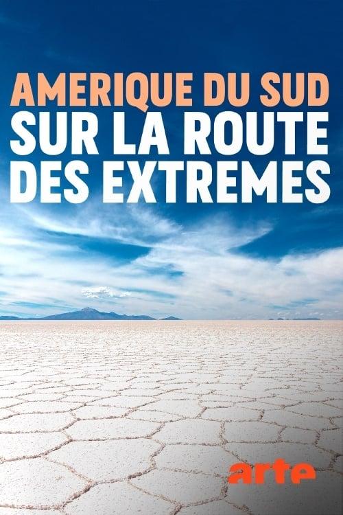 Amérique du sud, sur la route des extrêmes (2018)