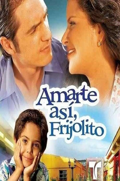 Amarte así, Frijolito (2005)