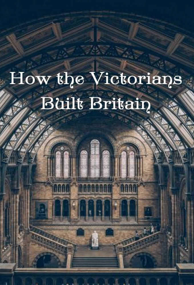 How the Victorians Built Britain TV Shows About Engineering