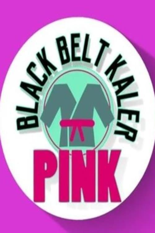 Black Belt Kaler Pink (2017)