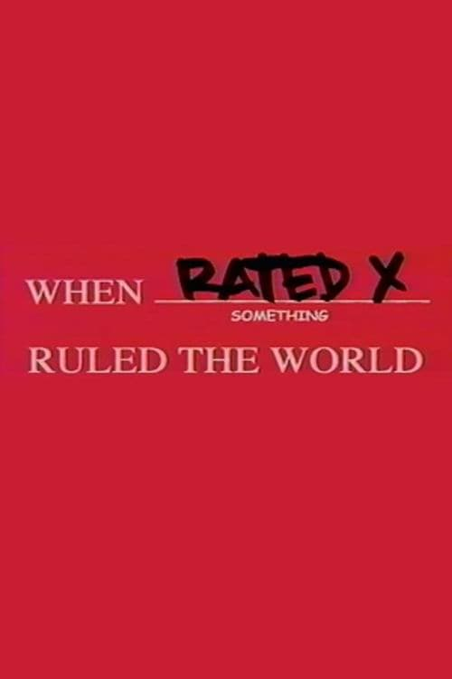 When Rated X Ruled the World (2004)