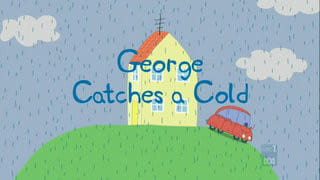 Peppa Pig Season 2 :Episode 32  George Catches A Cold