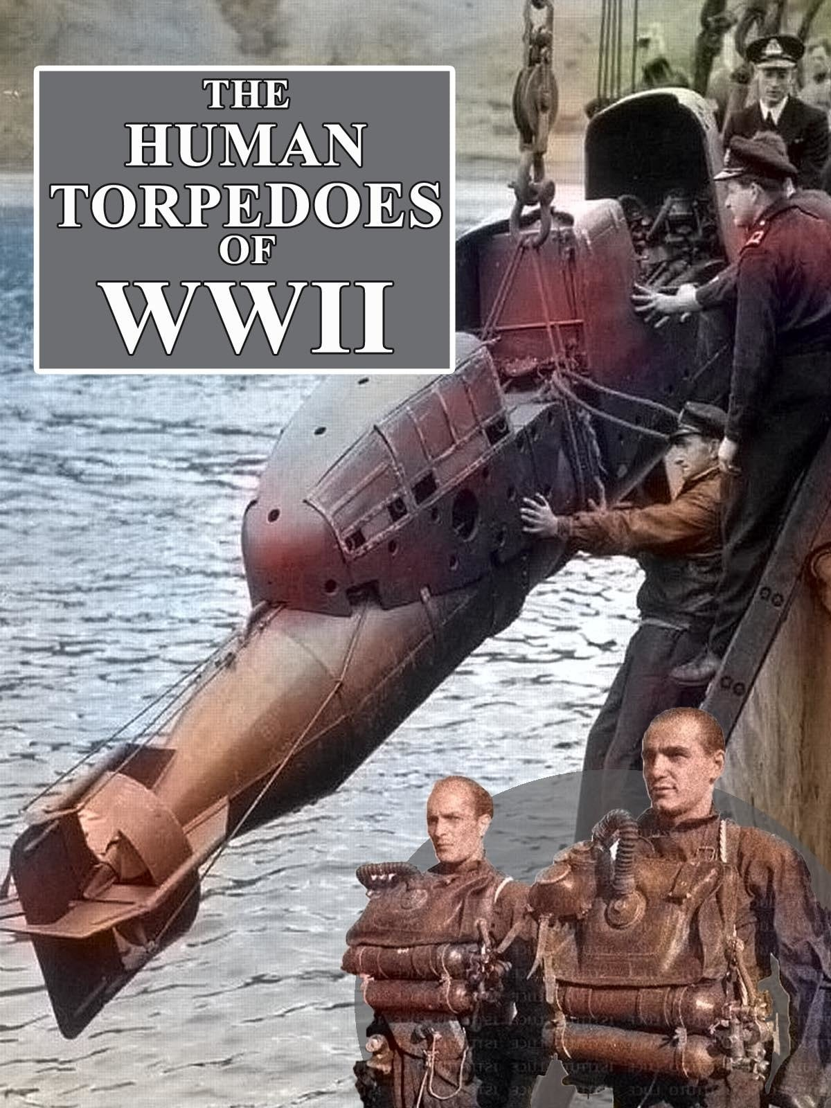 The Human Torpedoes Of WWII on FREECABLE TV